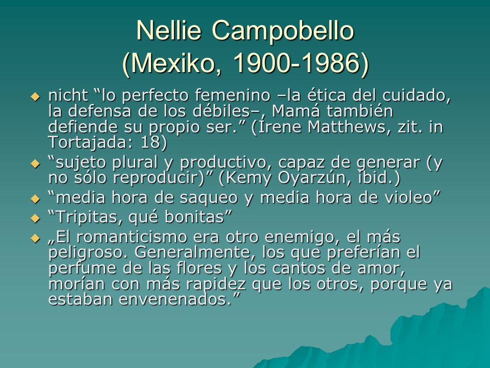 Nellie Campobello (Mexiko, 1900-1986)  nicht lo perfecto femenino –la ética del cuidado, la defensa de los débiles–, Mamá también defiende su propio ser. (Irene Matthews, zit.