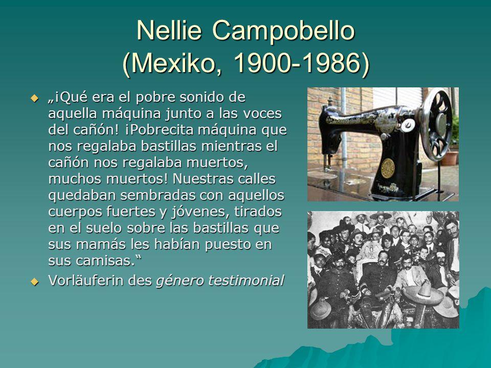 """Nellie Campobello (Mexiko, 1900-1986)  """"¡Qué era el pobre sonido de aquella máquina junto a las voces del cañón."""