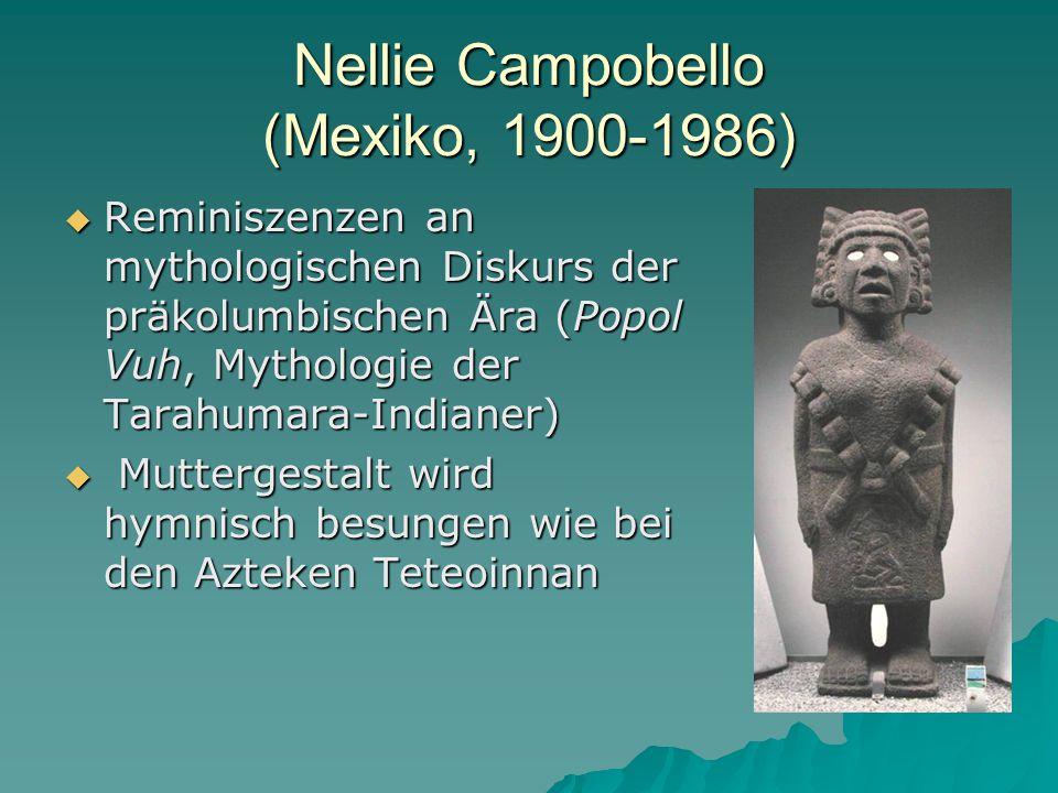 Nellie Campobello (Mexiko, 1900-1986)  Reminiszenzen an mythologischen Diskurs der präkolumbischen Ära (Popol Vuh, Mythologie der Tarahumara-Indianer)  Muttergestalt wird hymnisch besungen wie bei den Azteken Teteoinnan