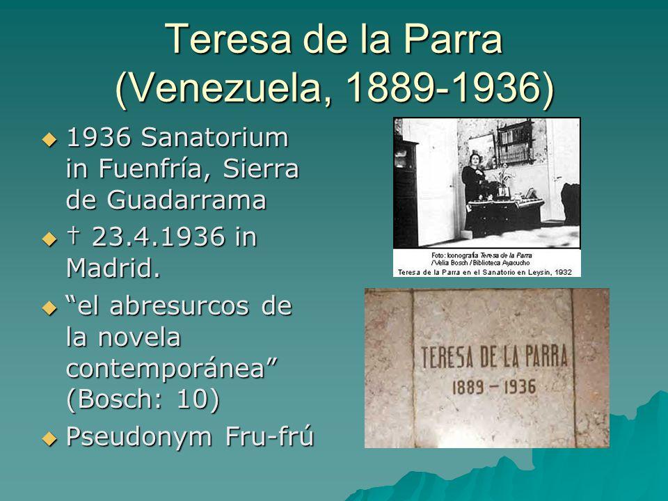 Teresa de la Parra (Venezuela, 1889-1936)  1936 Sanatorium in Fuenfría, Sierra de Guadarrama  † 23.4.1936 in Madrid.