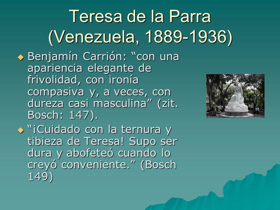 Teresa de la Parra (Venezuela, 1889-1936)  Benjamín Carrión: con una apariencia elegante de frivolidad, con ironía compasiva y, a veces, con dureza casi masculina (zit.
