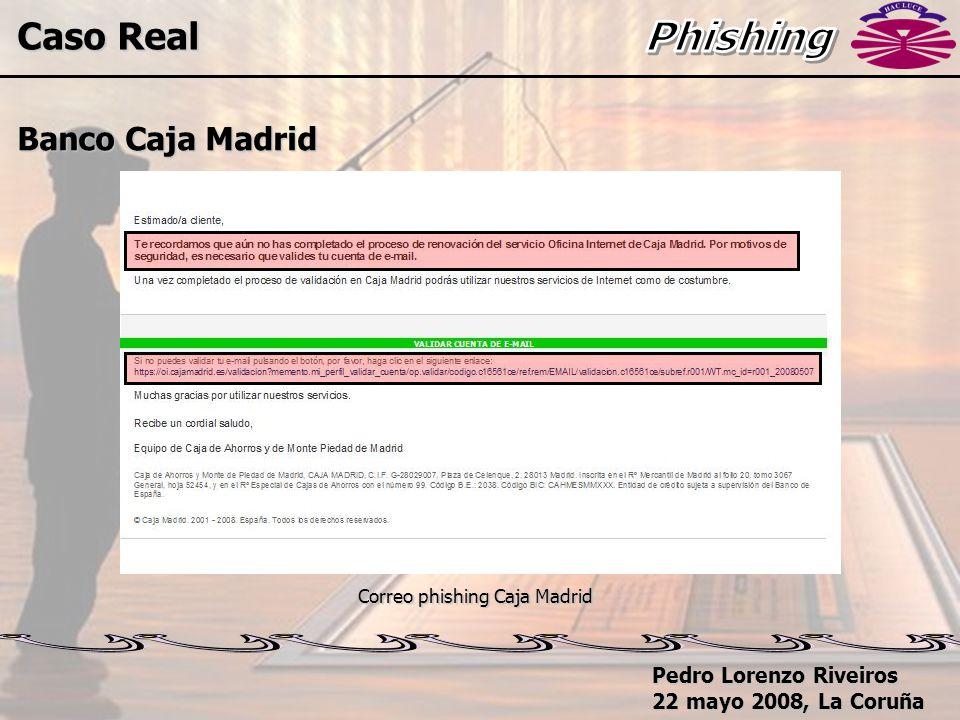 Pedro Lorenzo Riveiros 22 mayo 2008, La Coruña Caso Real Banco Caja Madrid Correo phishing Caja Madrid