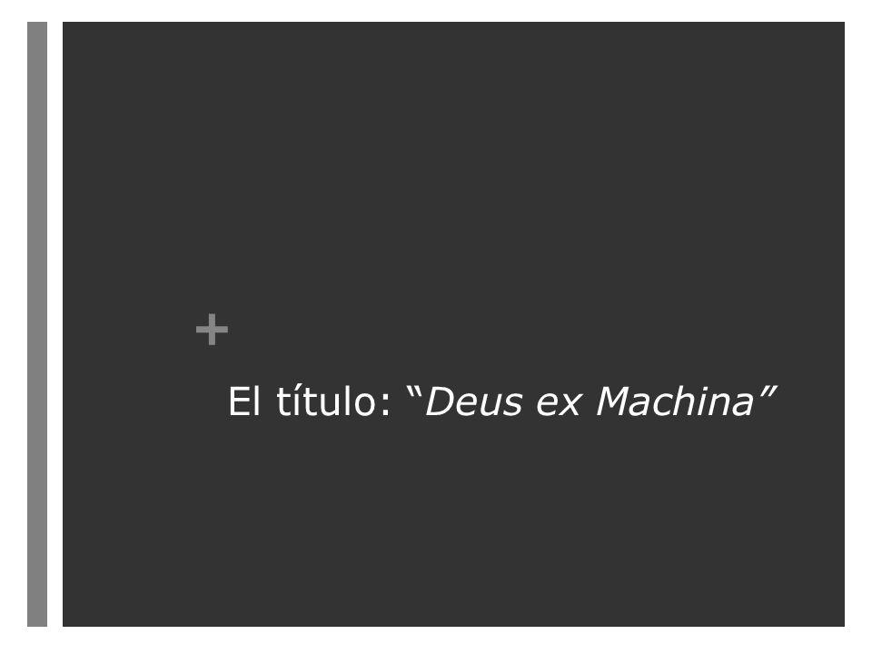 + El título: Deus ex Machina