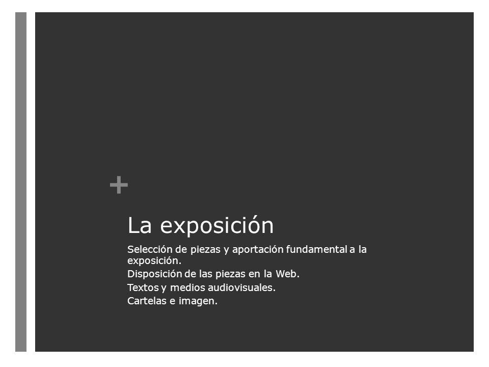 + La exposición Selección de piezas y aportación fundamental a la exposición.