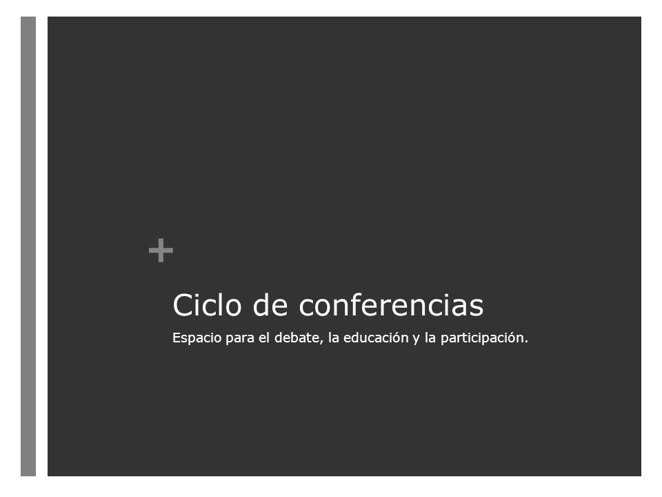 + Ciclo de conferencias Espacio para el debate, la educación y la participación.
