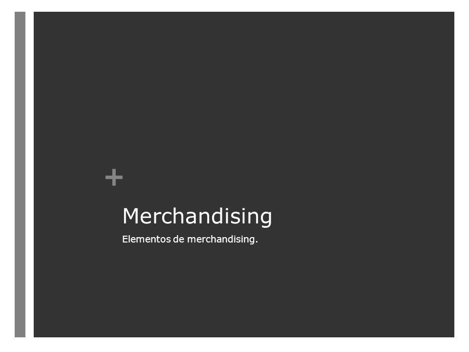+ Merchandising Elementos de merchandising.