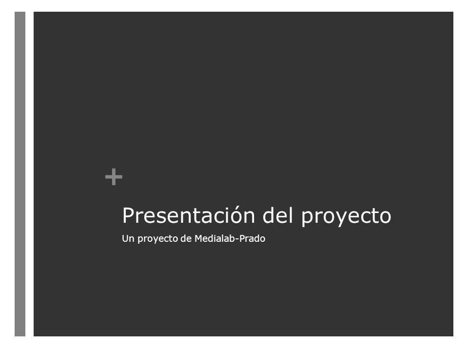 + Presentación del proyecto Un proyecto de Medialab-Prado
