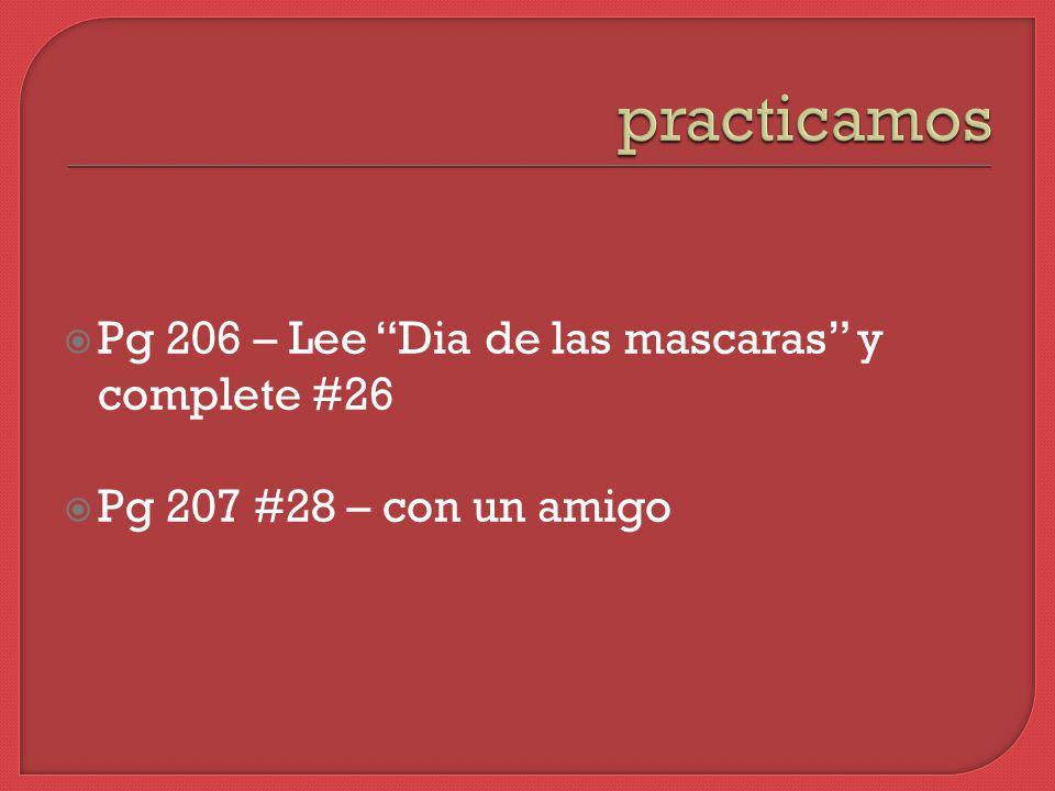  Pg 206 – Lee Dia de las mascaras y complete #26  Pg 207 #28 – con un amigo