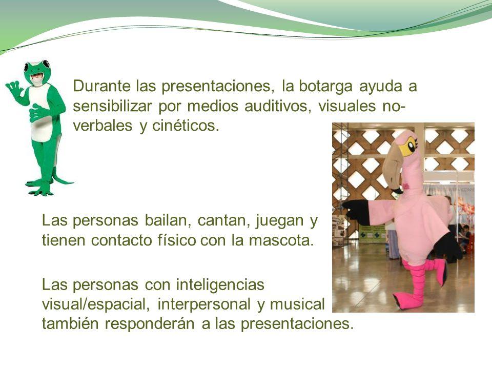 Durante las presentaciones, la botarga ayuda a sensibilizar por medios auditivos, visuales no- verbales y cinéticos.