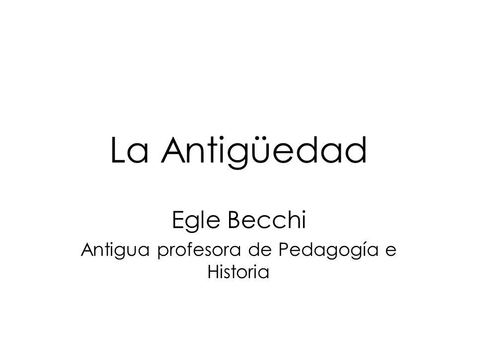 La Antigüedad Egle Becchi Antigua profesora de Pedagogía e Historia