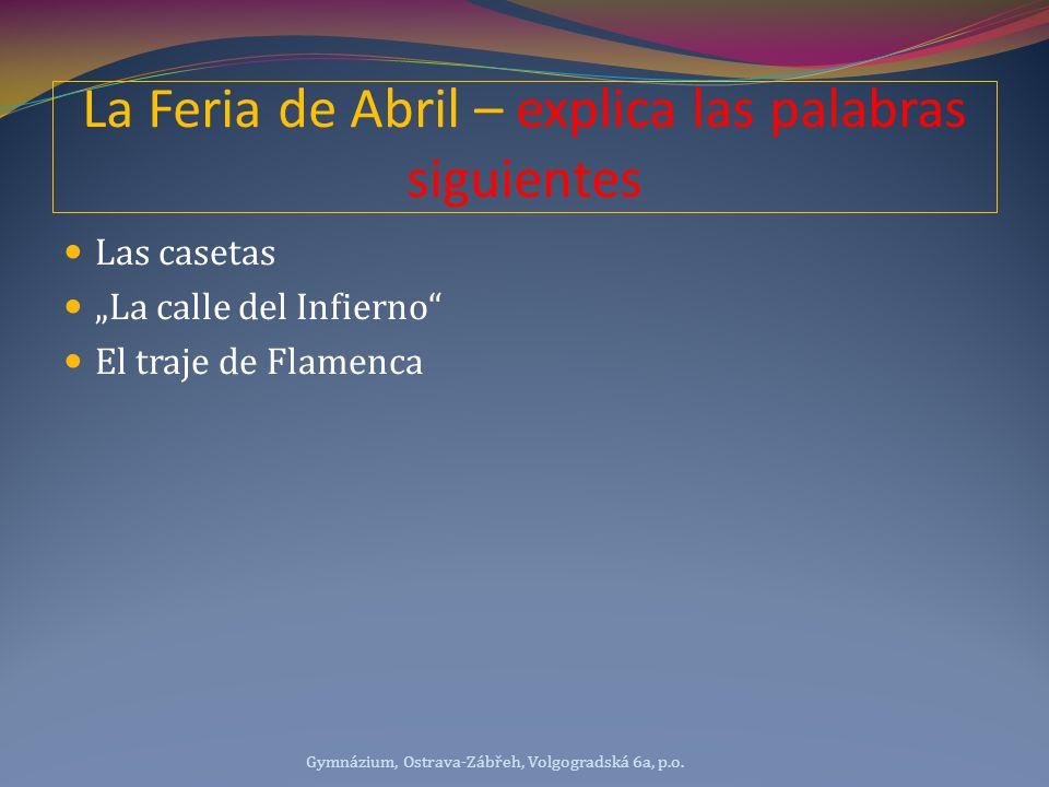 """La Feria de Abril – explica las palabras siguientes Las casetas """"La calle del Infierno El traje de Flamenca Gymnázium, Ostrava-Zábřeh, Volgogradská 6a, p.o."""