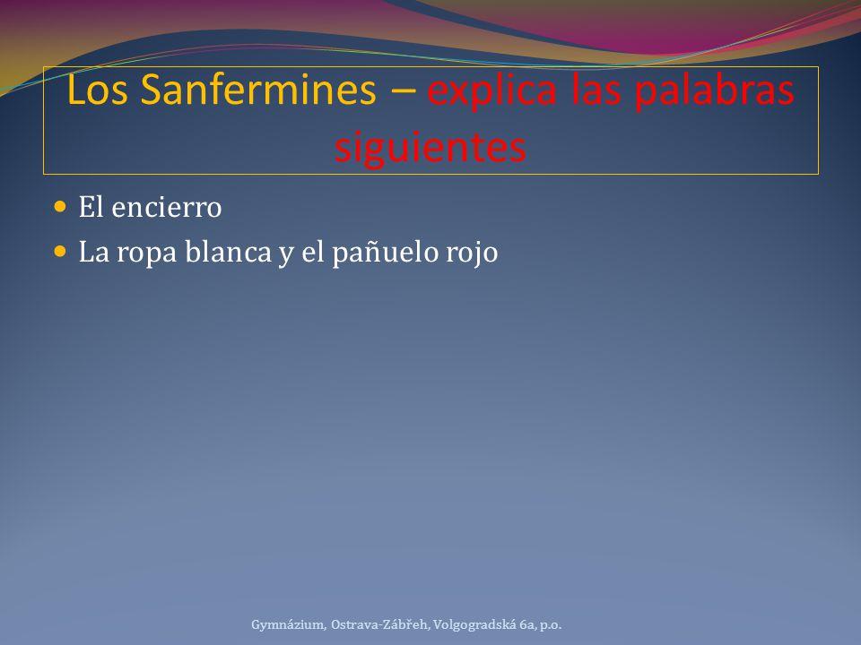 Los Sanfermines – explica las palabras siguientes El encierro La ropa blanca y el pañuelo rojo Gymnázium, Ostrava-Zábřeh, Volgogradská 6a, p.o.