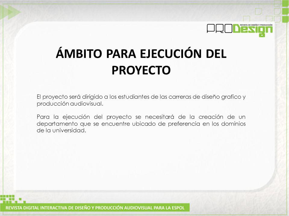 ÁMBITO PARA EJECUCIÓN DEL PROYECTO El proyecto será dirigido a los estudiantes de las carreras de diseño grafico y producción audiovisual.