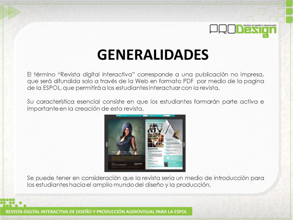 GENERALIDADES El término Revista digital interactiva corresponde a una publicación no impresa, que será difundida solo a través de la Web en formato PDF por medio de la pagina de la ESPOL, que permitirá a los estudiantes interactuar con la revista.