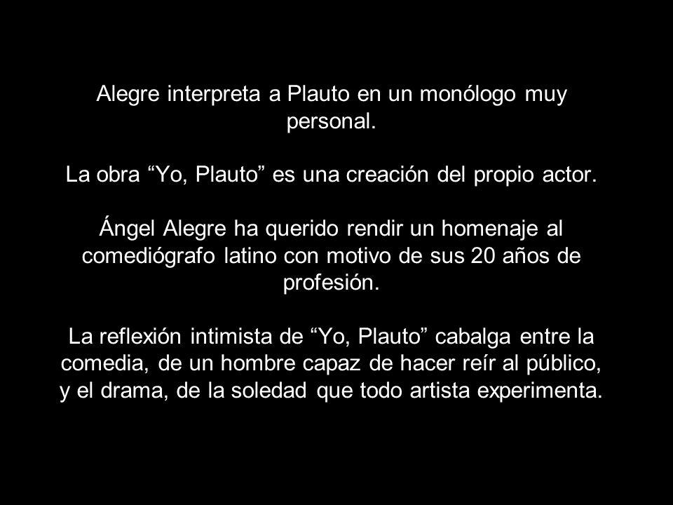 Alegre interpreta a Plauto en un monólogo muy personal.