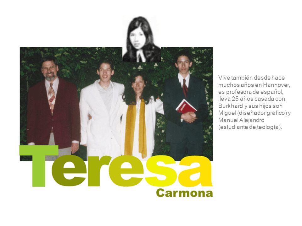Vive también desde hace muchos años en Hannover, es profesora de español, lleva 25 años casada con Burkhard y sus hijos son Miguel (diseñador gráfico) y Manuel Alejandro (estudiante de teología).