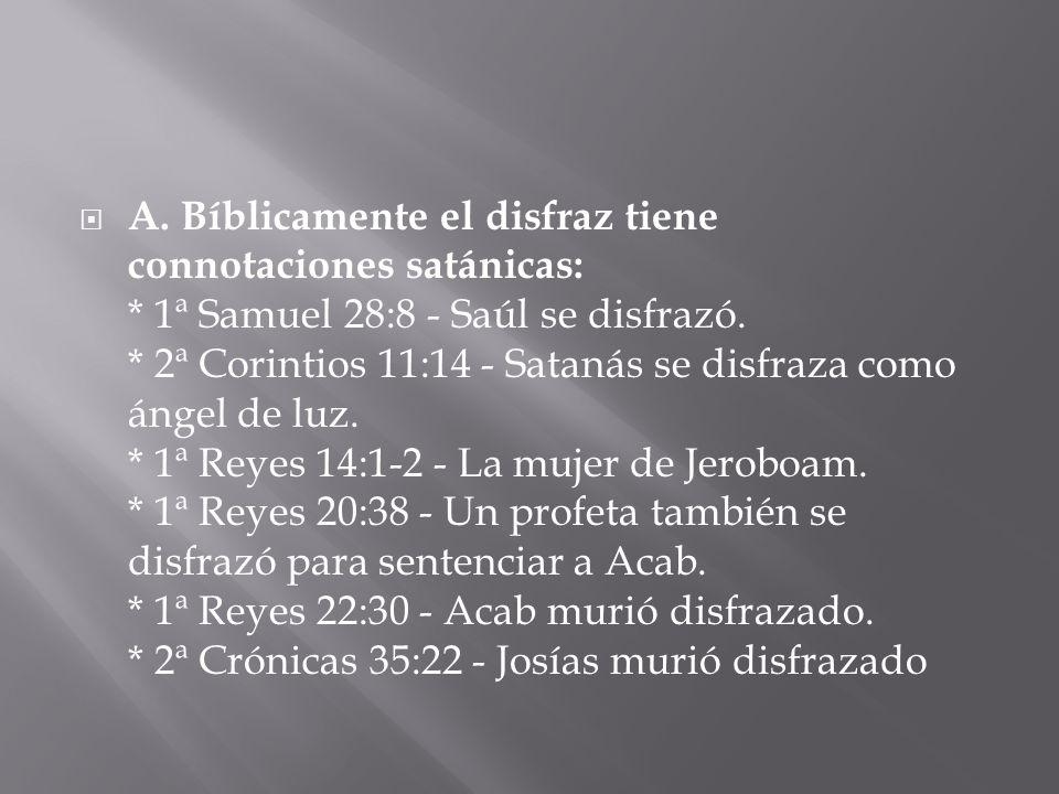  A. Bíblicamente el disfraz tiene connotaciones satánicas: * 1ª Samuel 28:8 - Saúl se disfrazó.