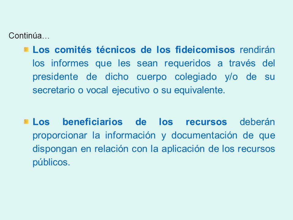 Continúa… Los comités técnicos de los fideicomisos rendirán los informes que les sean requeridos a través del presidente de dicho cuerpo colegiado y/o de su secretario o vocal ejecutivo o su equivalente.