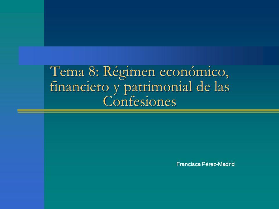Tema 8: Régimen económico, financiero y patrimonial de las Confesiones Francisca Pérez-Madrid