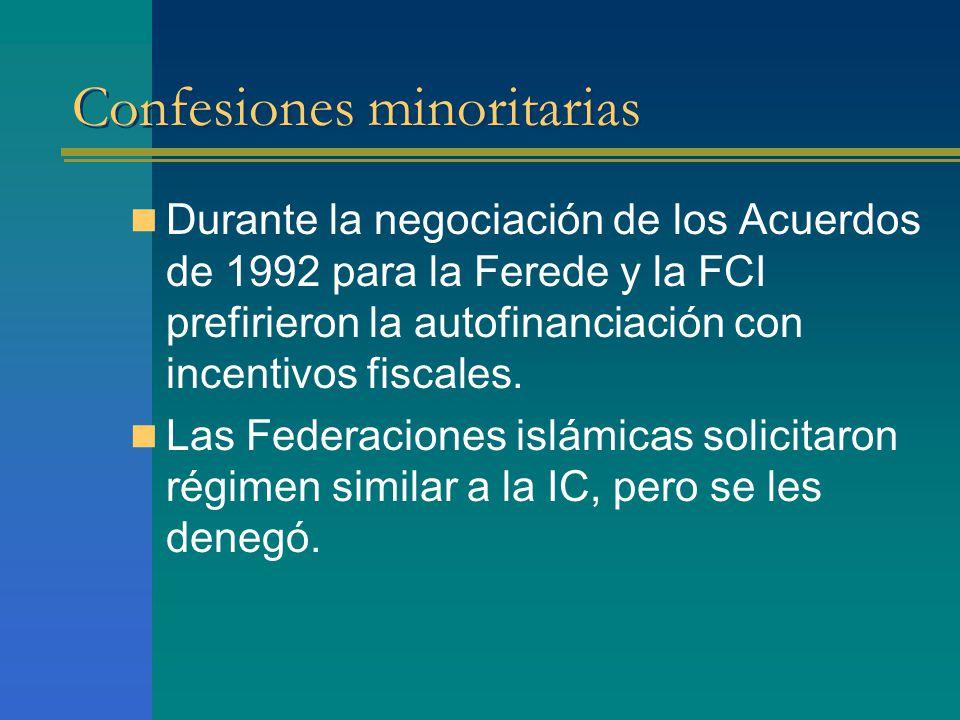 Confesiones minoritarias Durante la negociación de los Acuerdos de 1992 para la Ferede y la FCI prefirieron la autofinanciación con incentivos fiscales.
