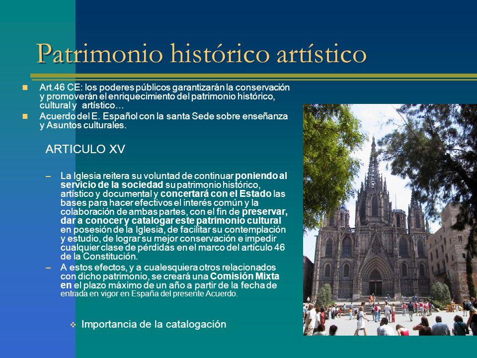 Patrimonio histórico artístico Art.46 CE: los poderes públicos garantizarán la conservación y promoverán el enriquecimiento del patrimonio histórico, cultural y artístico… Acuerdo del E.