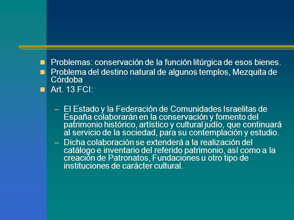 Problemas: conservación de la función litúrgica de esos bienes.