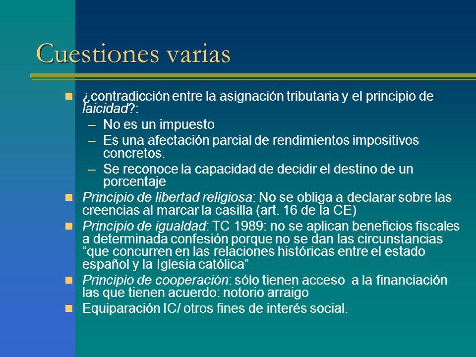 Cuestiones varias ¿contradicción entre la asignación tributaria y el principio de laicidad : –No es un impuesto –Es una afectación parcial de rendimientos impositivos concretos.