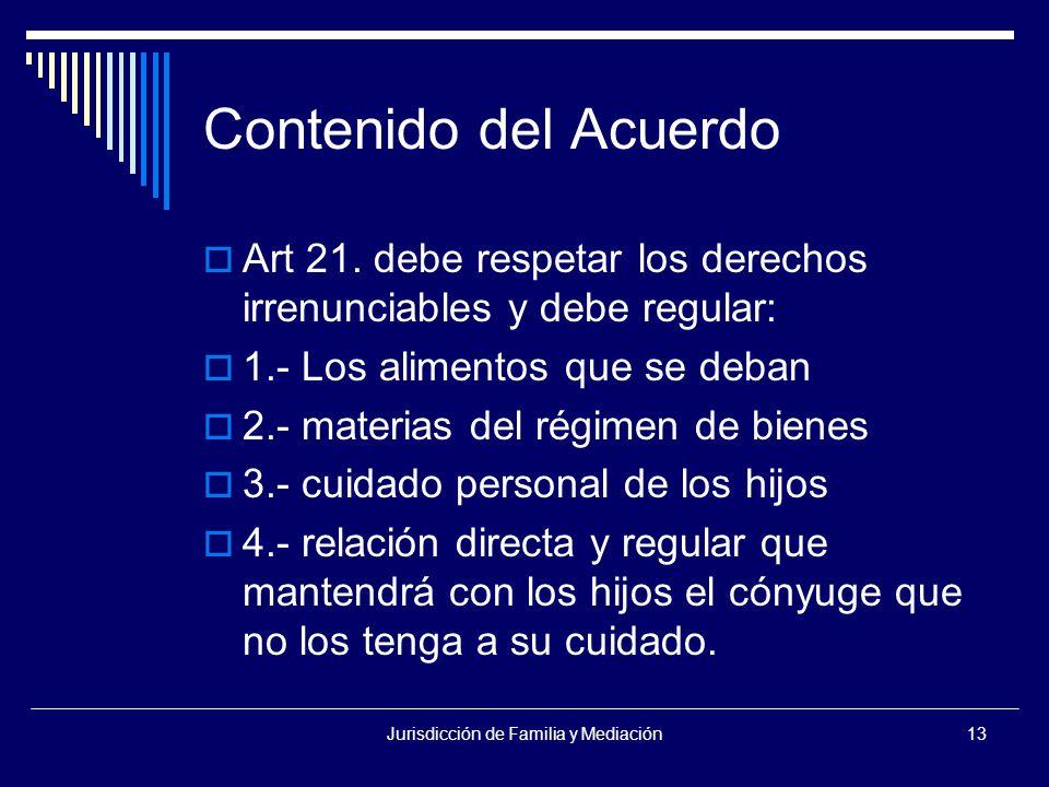 Jurisdicción de Familia y Mediación13 Contenido del Acuerdo  Art 21.