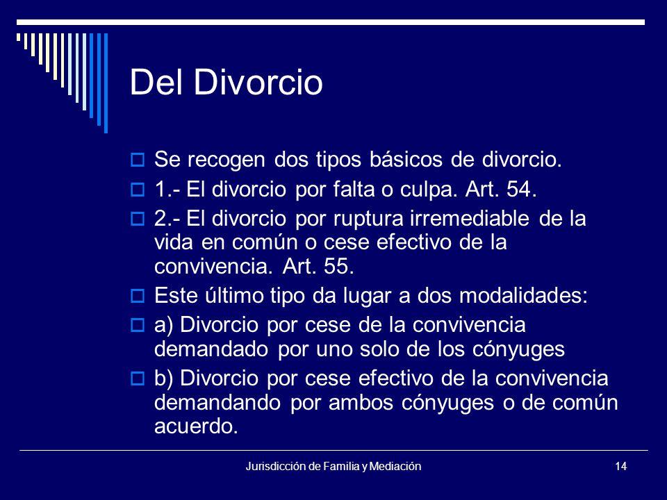 Jurisdicción de Familia y Mediación14 Del Divorcio  Se recogen dos tipos básicos de divorcio.