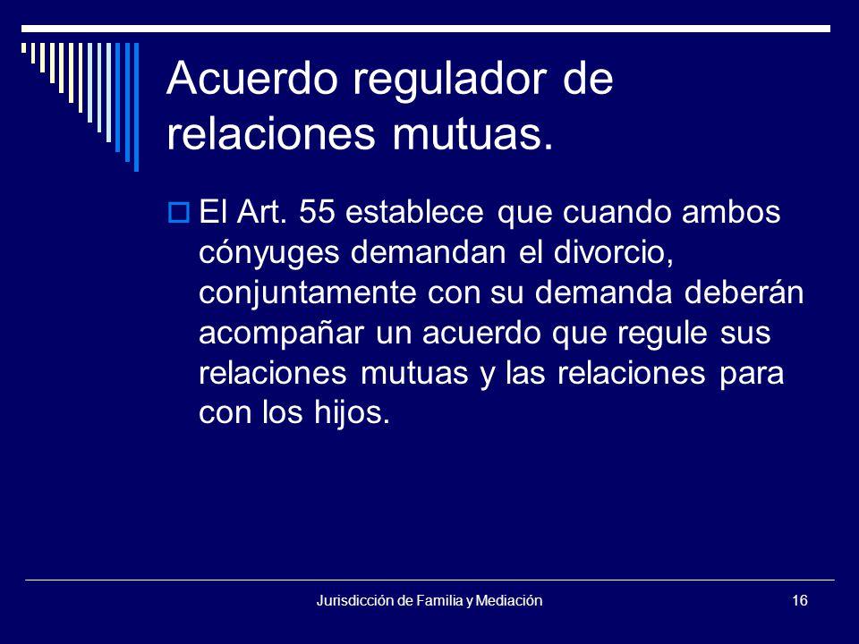 Jurisdicción de Familia y Mediación16 Acuerdo regulador de relaciones mutuas.
