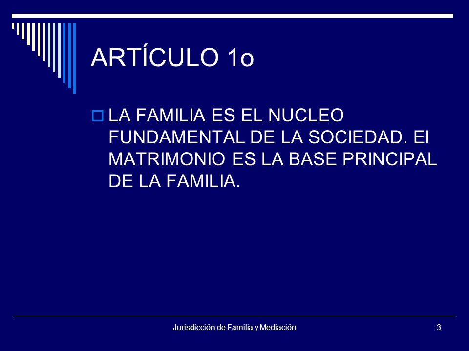 Jurisdicción de Familia y Mediación3 ARTÍCULO 1o  LA FAMILIA ES EL NUCLEO FUNDAMENTAL DE LA SOCIEDAD.
