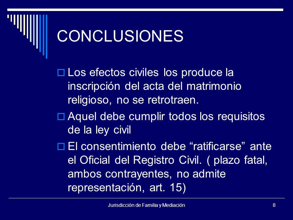 Jurisdicción de Familia y Mediación8 CONCLUSIONES  Los efectos civiles los produce la inscripción del acta del matrimonio religioso, no se retrotraen.