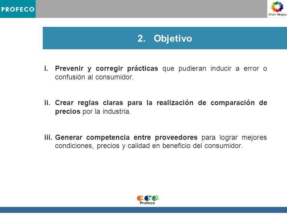 2.Objetivo i.Prevenir y corregir prácticas que pudieran inducir a error o confusión al consumidor.
