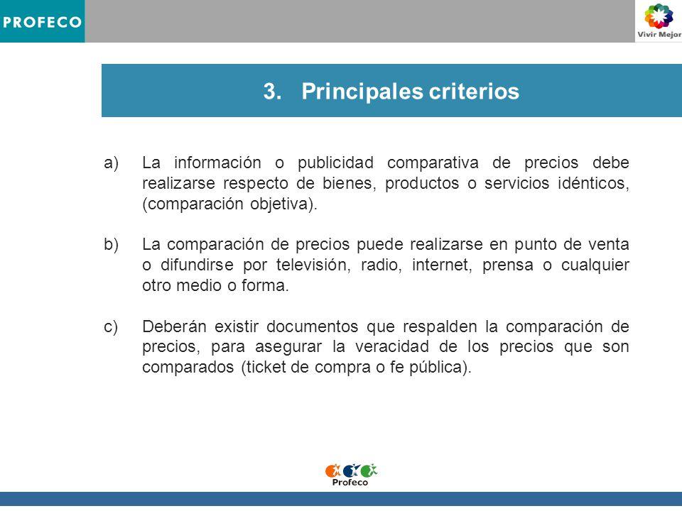 3.Principales criterios a)La información o publicidad comparativa de precios debe realizarse respecto de bienes, productos o servicios idénticos, (comparación objetiva).