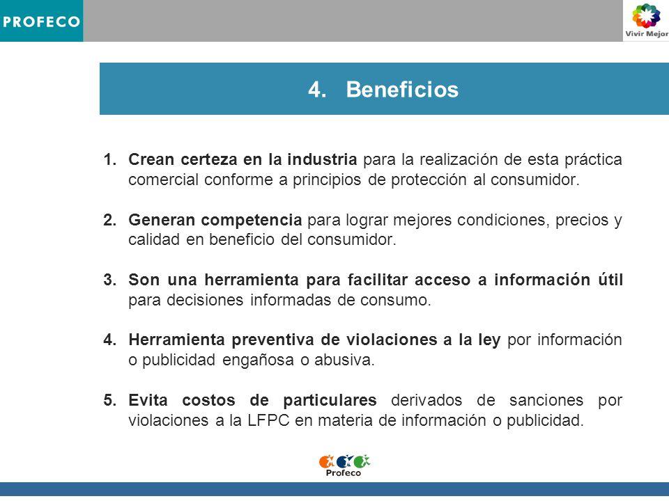 4.Beneficios 1.Crean certeza en la industria para la realización de esta práctica comercial conforme a principios de protección al consumidor.