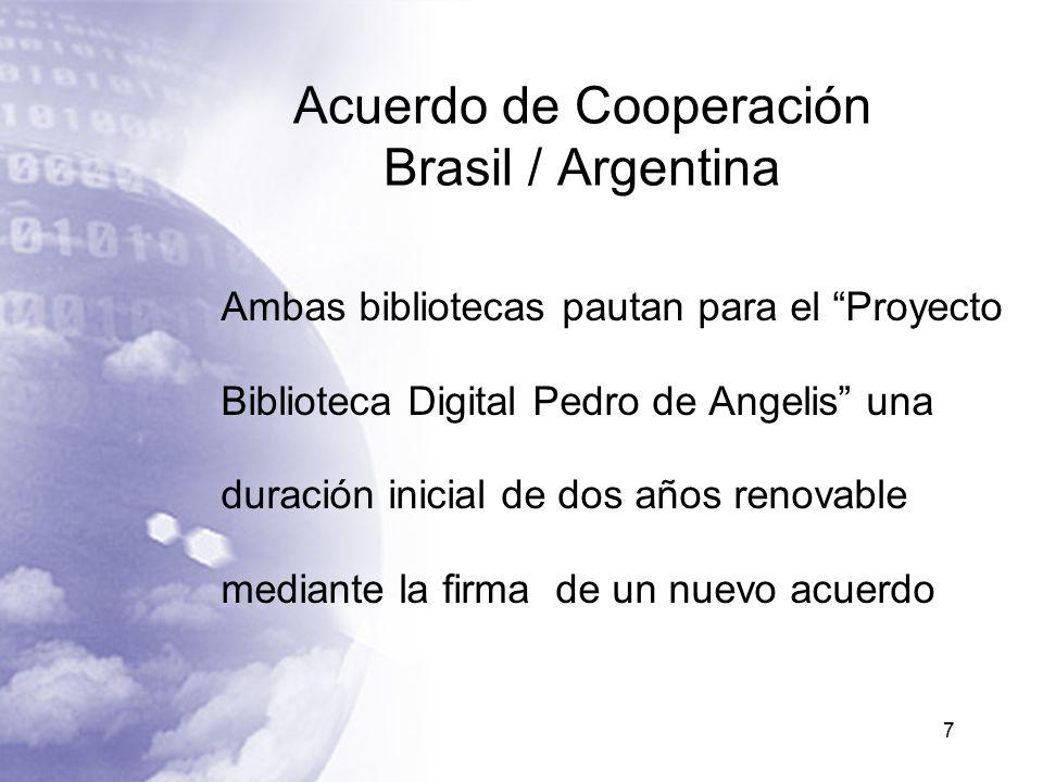 Acuerdo de Cooperación Brasil / Argentina Ambas bibliotecas pautan para el Proyecto Biblioteca Digital Pedro de Angelis una duración inicial de dos años renovable mediante la firma de un nuevo acuerdo 7
