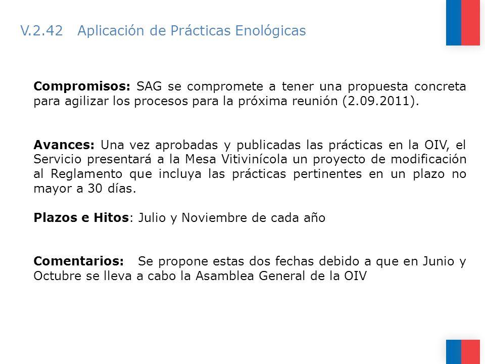 V.2.42 Aplicación de Prácticas Enológicas Compromisos: SAG se compromete a tener una propuesta concreta para agilizar los procesos para la próxima reunión (2.09.2011).