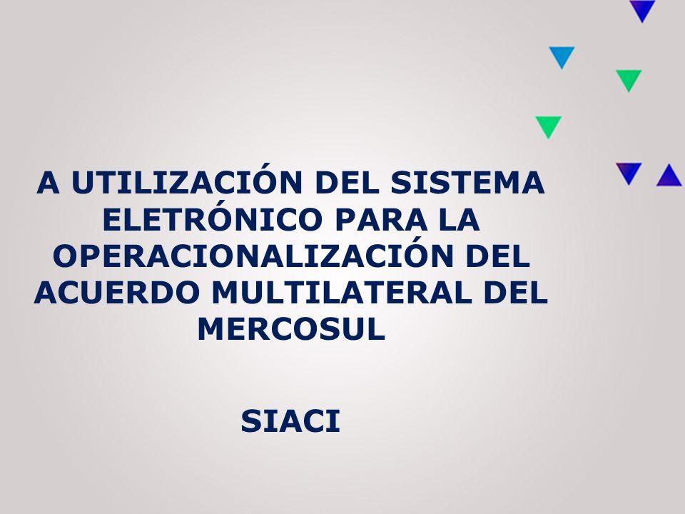 A UTILIZACIÓN DEL SISTEMA ELETRÓNICO PARA LA OPERACIONALIZACIÓN DEL ACUERDO MULTILATERAL DEL MERCOSUL SIACI