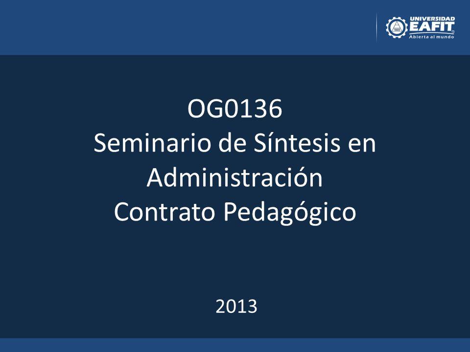 OG0136 Seminario de Síntesis en Administración Contrato Pedagógico 2013
