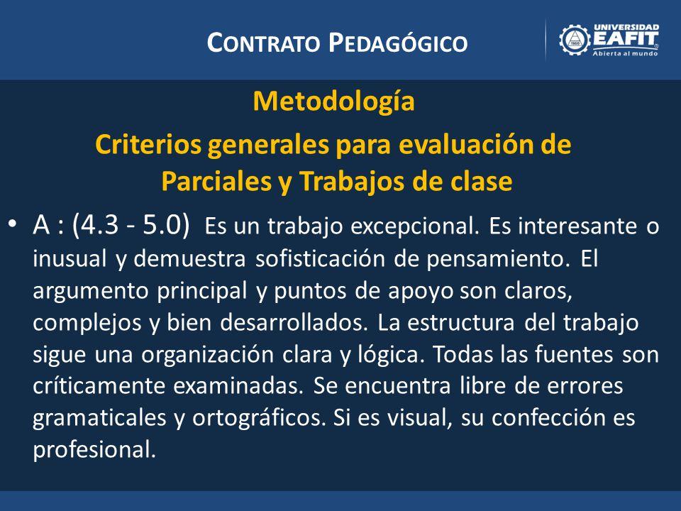 C ONTRATO P EDAGÓGICO Metodología Criterios generales para evaluación de Parciales y Trabajos de clase A : (4.3 - 5.0) Es un trabajo excepcional.