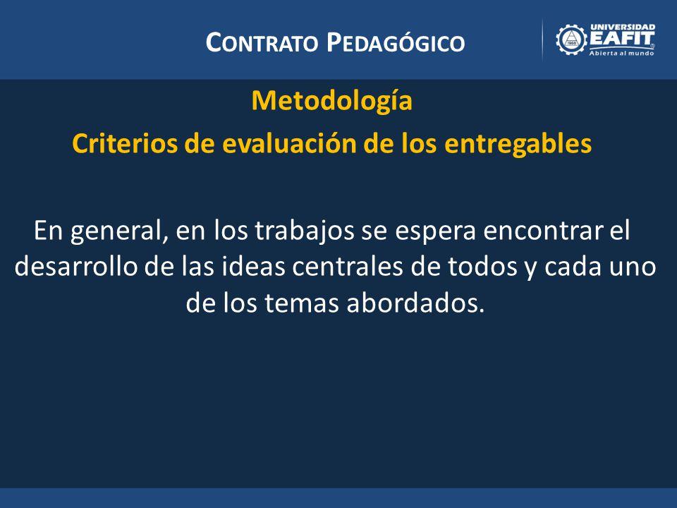 C ONTRATO P EDAGÓGICO Metodología Criterios de evaluación de los entregables En general, en los trabajos se espera encontrar el desarrollo de las ideas centrales de todos y cada uno de los temas abordados.