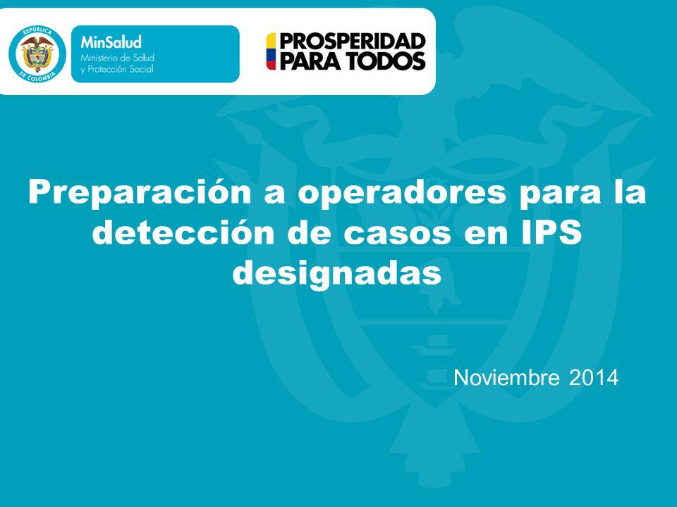 Preparación a operadores para la detección de casos en IPS designadas Noviembre 2014