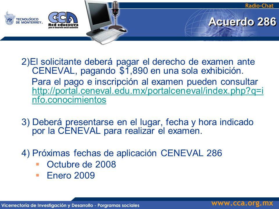 Acuerdo 286 2)El solicitante deberá pagar el derecho de examen ante CENEVAL, pagando $1,890 en una sola exhibición.
