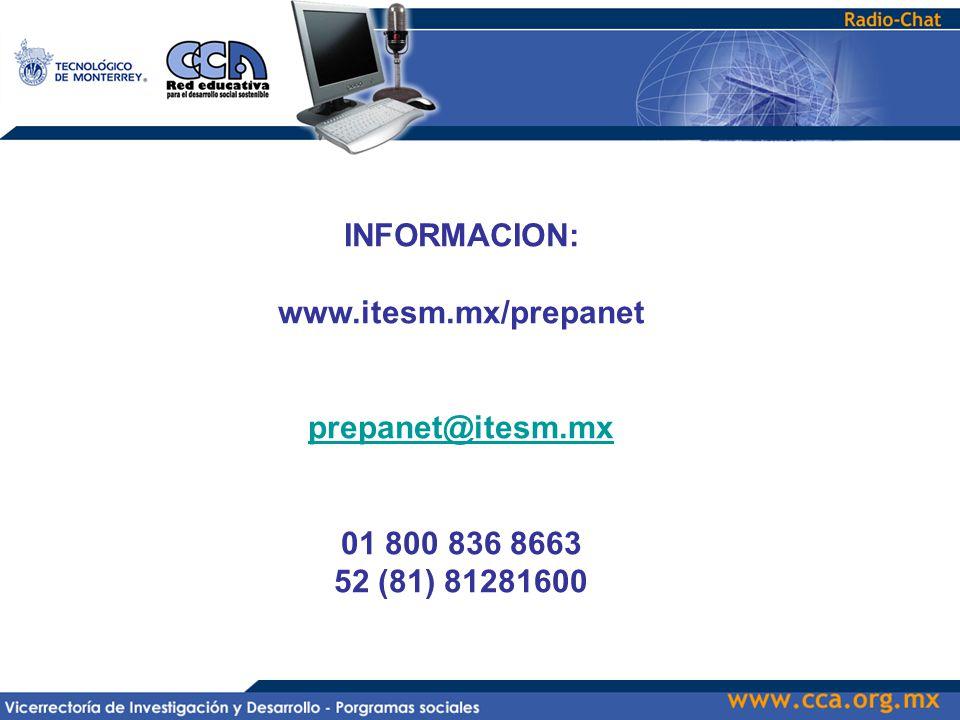 INFORMACION: www.itesm.mx/prepanet prepanet@itesm.mx 01 800 836 8663 52 (81) 81281600