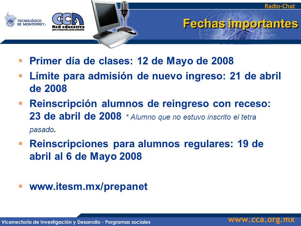 Fechas importantes  Primer día de clases: 12 de Mayo de 2008  Límite para admisión de nuevo ingreso: 21 de abril de 2008  Reinscripción alumnos de reingreso con receso: 23 de abril de 2008 * Alumno que no estuvo inscrito el tetra pasado.