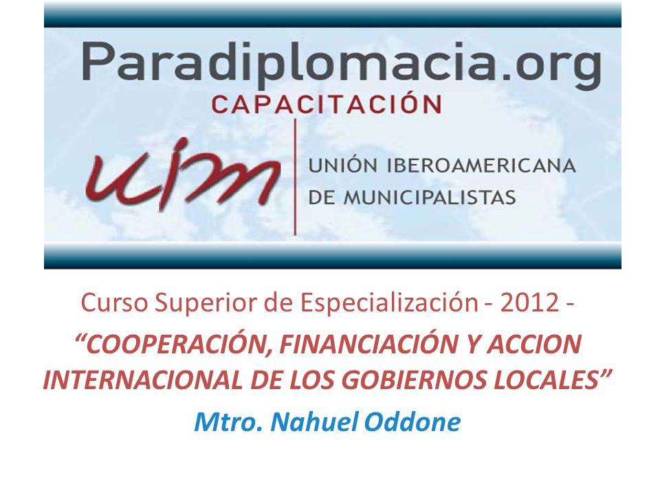 Curso Superior de Especialización - 2012 - COOPERACIÓN, FINANCIACIÓN Y ACCION INTERNACIONAL DE LOS GOBIERNOS LOCALES Mtro.