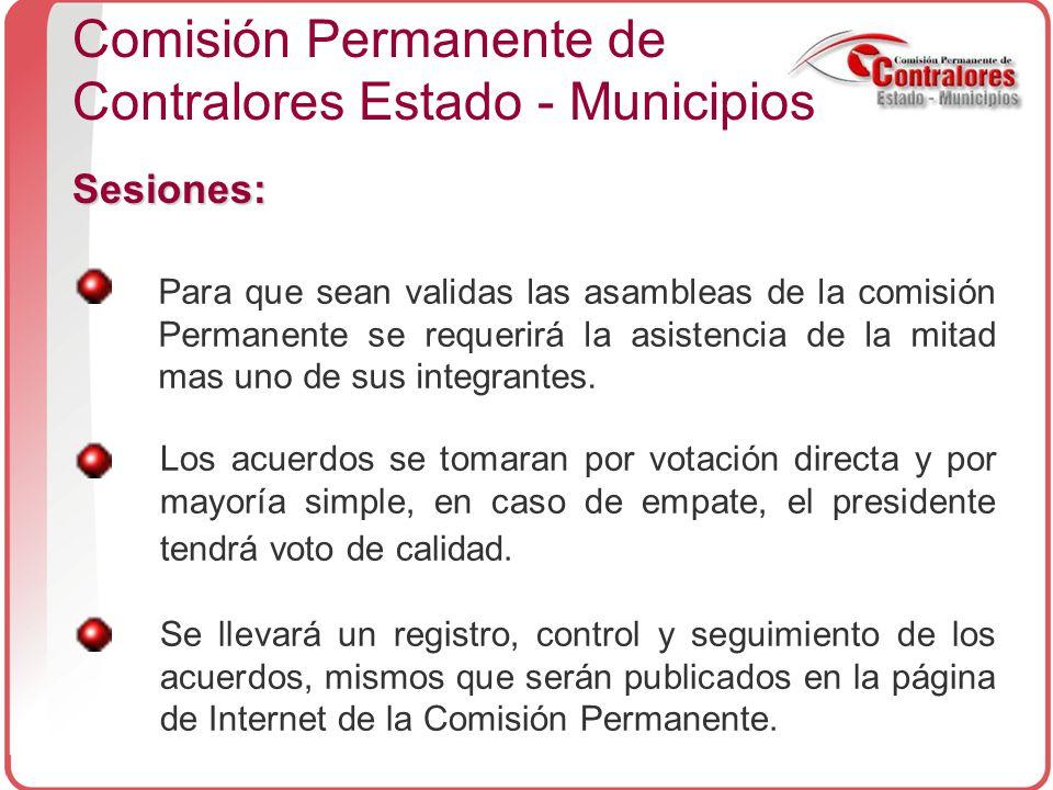 Sesiones: Comisión Permanente de Contralores Estado - Municipios Los acuerdos se tomaran por votación directa y por mayoría simple, en caso de empate, el presidente tendrá voto de calidad.