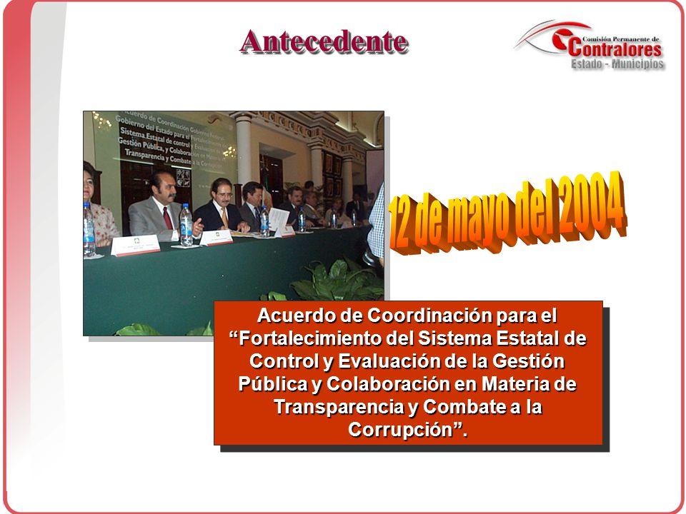 AntecedenteAntecedente Acuerdo de Coordinación para el Fortalecimiento del Sistema Estatal de Control y Evaluación de la Gestión Pública y Colaboración en Materia de Transparencia y Combate a la Corrupción .