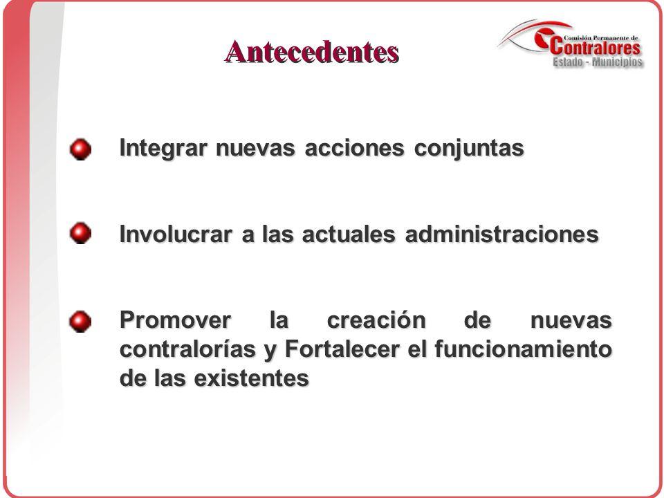 Antecedentes Integrar nuevas acciones conjuntas Involucrar a las actuales administraciones Promover la creación de nuevas contralorías y Fortalecer el funcionamiento de las existentes
