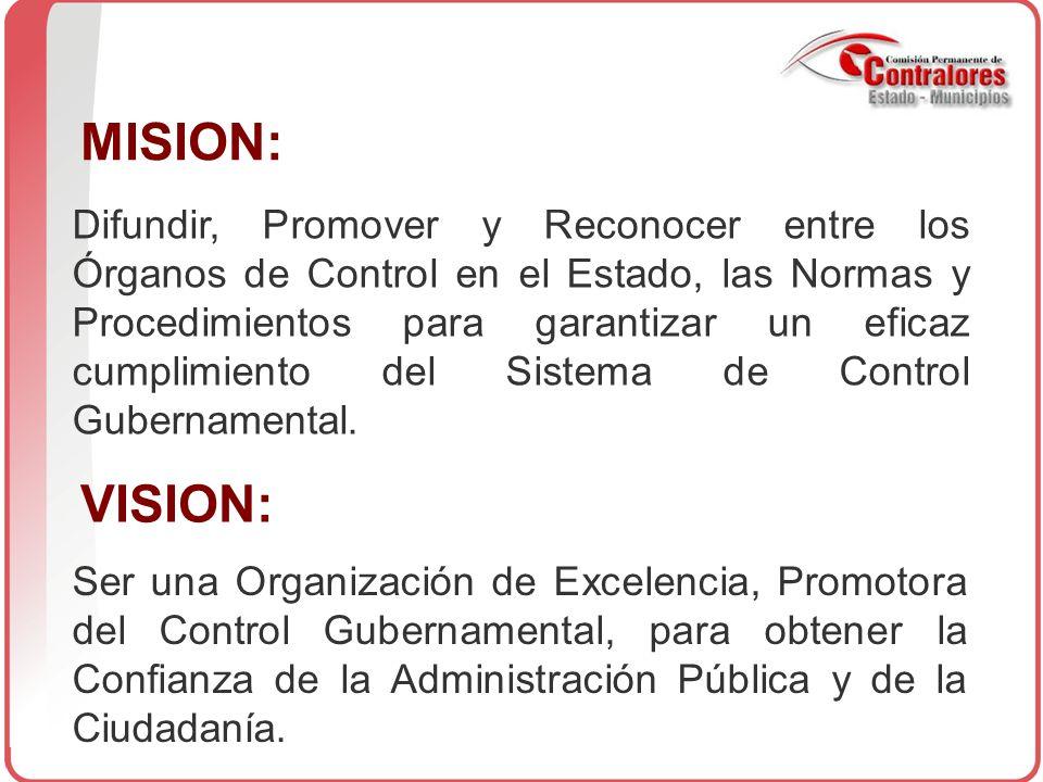 MISION: Difundir, Promover y Reconocer entre los Órganos de Control en el Estado, las Normas y Procedimientos para garantizar un eficaz cumplimiento del Sistema de Control Gubernamental.